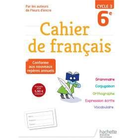 CAHIER DE FRANCAIS CYCLE 3 / 6E - NOUVELLE EDITION 2018
