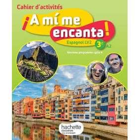 A MI ME ENCANTA ! 3E, A2 : ESPAGNOL LV2, NOUVEAU PROGRAMME CYCLE 4 : CAHIER D'ACTIVITES
