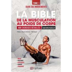 LA BIBLE DE LA MUSCULATION AU POIDS DE CORPS - GUIDE DES MOUVEMENTS : TOME 1