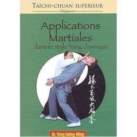 TAICHI-CHUAN SUPERIEUR APPLICATIONS MARTIALES DANS LE STYLE YANG CLASSIQUE