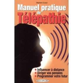 MANUEL PRATIQUE DE TELEPATHIE : COMMENT INFLUENCER A DISTANCE, DIRIGER SES PENSEES ALERTE