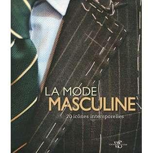 LA MODE MASCULINE - 20 PIECES DE STYLE INTEMPORELLES