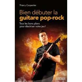 Bien Debuter La Guitare Pop-Rock - Tout Les Bons Plans Pour Electriser Votre Jeu