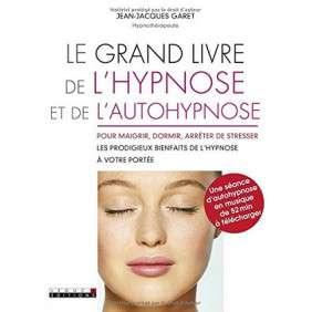 LE GRAND LIVRE DE L HYPNOSE ET DE L AUTOHYPNOSE : POUR MAIGRIR, DORMIR ET ARR