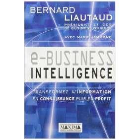 E-BUSINESS INTELLIGENCE TRANFORMEZ L'INFORMATION EN CONNAISSANCE PUIS EN PROFIT