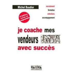 JE COACHE MES VENDEURS AVEC SUCCES 3E EDITION