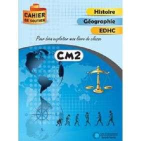 CAHIER DE SOUTIEN  HISTOIRE - GEOGRAPHIE - EDHC  CM2