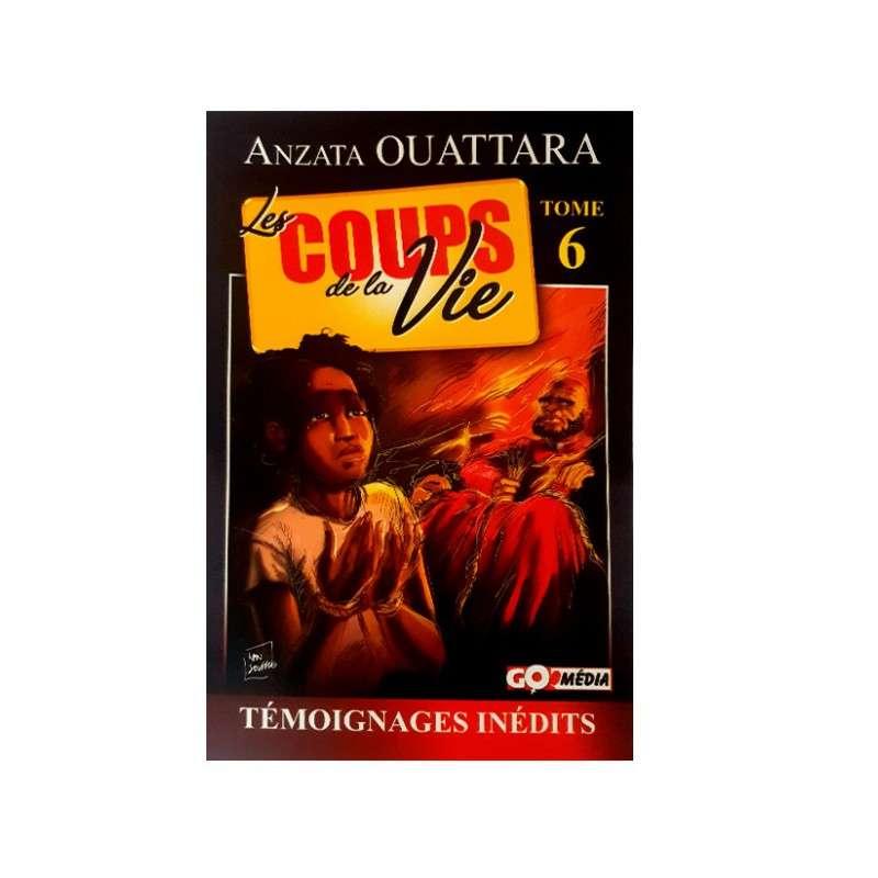 LES COUPS DE LA VIE TOME 6 - ANZATTA OUATTARA