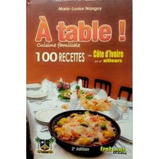 A TABLES 100 RECETTES CUISINE DE COTE D'IVOIRE