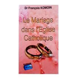 LE MARIAGE DANS L'EGLISE CATHOLIQUE - FRANCOIS KOMOIN