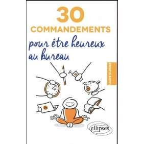 30 COMMANDEMENTS POUR ETRE HEUREUX AU BUREAU