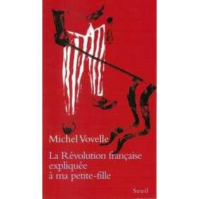LA REVOLUTION FRANCAISE EXPLIQUEE A MA PETITE-FILLE