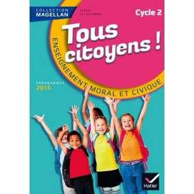MAGELLAN TOUS CITOYENS ENSEIGNEMENT MORAL ET CIVIQUE CYCLE 2 ED. 2015 - MANUEL DE L'ELEVE
