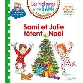 SAMI ET JULIE F?TENT NO?L : PETITE-MOYENNE SECTIONS, 3-5 ANS