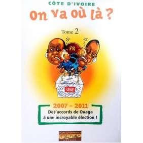 COTE D'IVOIRE: ON VA OU LA ? TOME 2