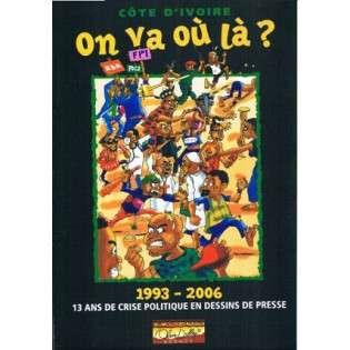 COTE D'IVOIRE : ON VA OU LA ? TOME 1
