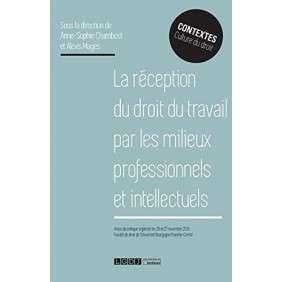 LA RECEPTION DU DROIT DU TRAVAIL PAR LES MILIEUX PROFESSIONNELS ET INTELLECTUELS