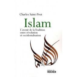ISLAM : L AVENIR DE LA TRADITION ENTRE REVOLUTION ET OCCIDENTALISATION