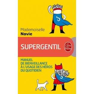 SUPERGENTIL, MANUEL DE BIENVEILLANCE A L'USAGE DES HEROS DU QUOTIDIEN