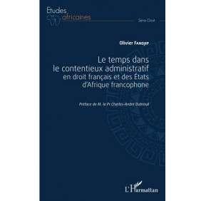LE TEMPS DANS LE CONTENTIEUX ADMINISTRATIF EN DROIT FRANCAIS ET DES ETATS D'AFRIQUE FRANCOPHONE