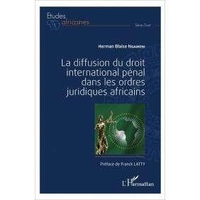 LA DIFFUSION DU DROIT INTERNATIONAL PENAL DANS LES ORDRES JURIDIQUES AFRICAINS