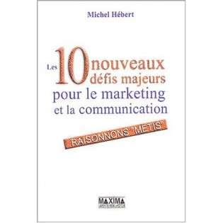 LES 10 NOUVEAUX DEFIS MAJEURS POUR LE MARKETING ET DE LA COMMUNICATION