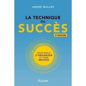 LA TECHNIQUE DU SUCCES : POUR MIEUX S'ORGANISER ET OSER REUSSIR