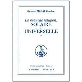LA NOUVELLE RELIGION : SOLAIRE ET UNIVERSELLE - TOME 1