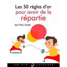 LES 50 REGLES D'OR POUR AVOIR DE LA REPARTIE