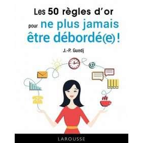 LES 50 REGLES D'OR POUR NE PLUS JAMAIS ETRE DEBORDE€