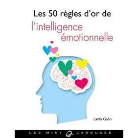 LES 50 REGLES D'OR DE L'INTELLIGENCE EMOTIONNELLE