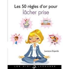 LES 50 REGLES D'OR POUR LACHER PRISE