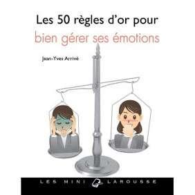LES 50 REGLES D'OR POUR GERER SES EMOTIONS