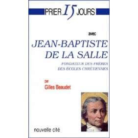 PRIER 15 JOURS AVEC JEAN-BAPTISTE DE LA SALLE