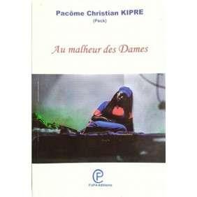 AU MALHEUR DES DAMES - PACOME CHRISTIAN KIPRE