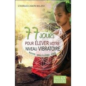 77 jours pour élever votre niveau vibratoire - Santé - Mieux-être - Paix