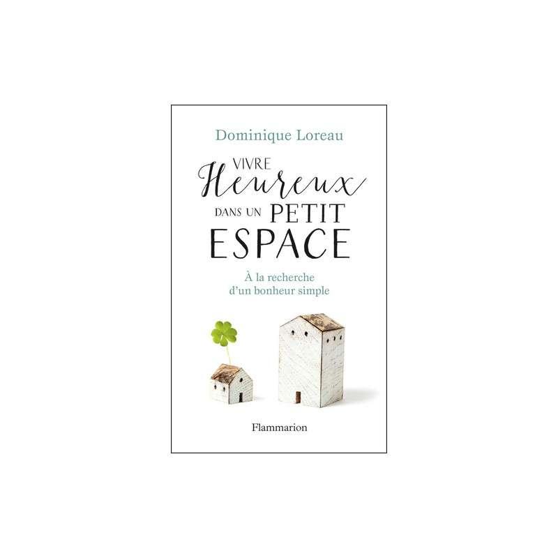 Vivre heureux dans un petit espace - A la recherche d'un bonheur simple