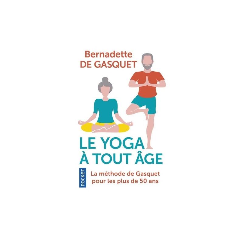 Le yoga à tout âge - La méthode de Gasquet pour les plus de 50 ans