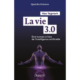 La vie 3.0 - Etre humain à l'ère de l'intelligence artificielle