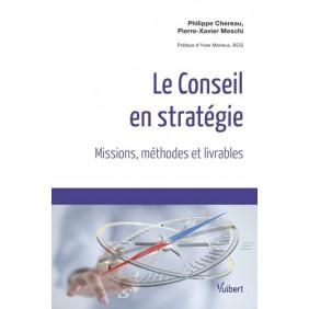 Le conseil en stratégie - Missions, méthodes et livrables