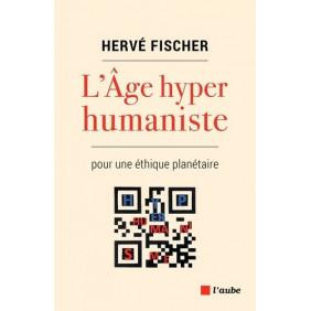 L'Age hyperhumaniste - Pour une éthique planétaire