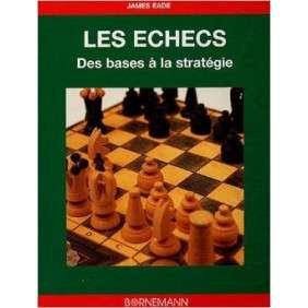 Les Echecs : Des Bases A La Strategie