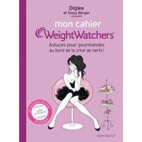 Mon Cahier Weightwatchers - Pour Toutes Les Gourmandes Au Bord De La Crise De Nerfs