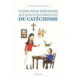 GUIDE POUR REPONDRE AUX QUESTIONS DIFFICILES AU CATECHISME